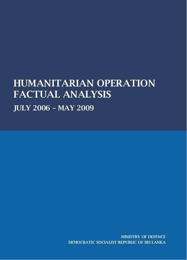 HUMANITARIAN OPERATION FACTUAL ANALYSIS JULY 2006 – MAY 2009 MINISTRY OF DEFENCE DEMOCRATIC SOCIALIST REPUBLIC OF SRI LANKA