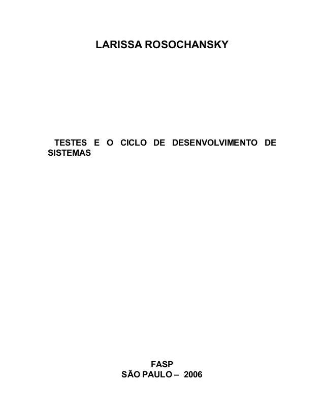 LARISSA ROSOCHANSKY TESTES E O CICLO DE DESENVOLVIMENTO DE SISTEMAS FASP SÃO PAULO – 2006