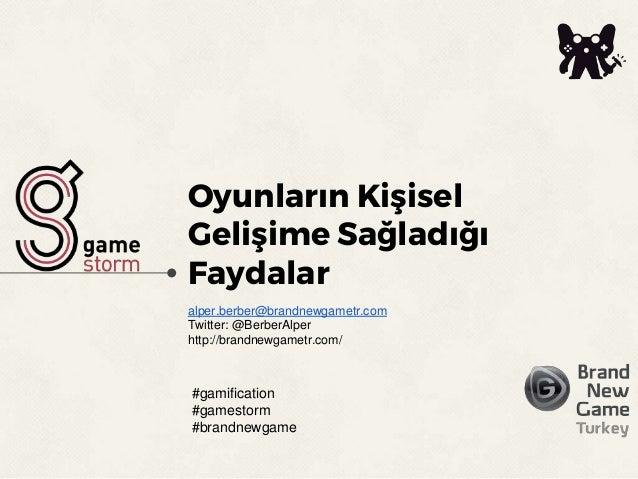 Oyunların Kişisel Gelişime Sağladığı Faydalar alper.berber@brandnewgametr.com Twitter: @BerberAlper http://brandnewgametr....