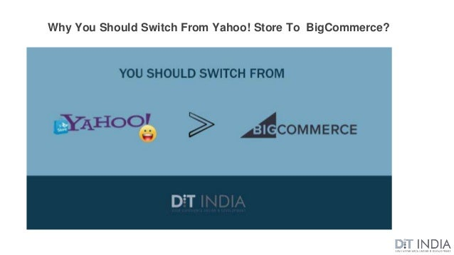 Why You Should Switch From Yahoo! Store To BigCommerce?