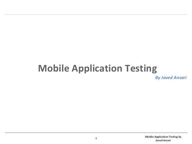 Mobile Application Testing by Javed Ansari 1 Mobile Application Testing By Javed Ansari
