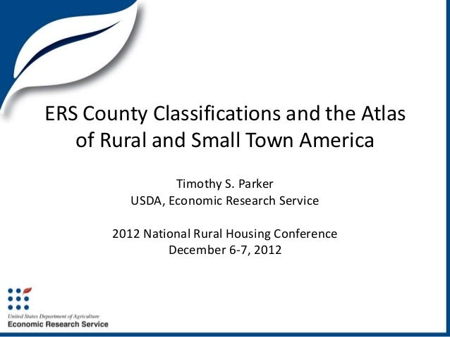 ERS County Classifications and the Atlas   of Rural and Small Town America                 Timothy S. Parker          USDA...