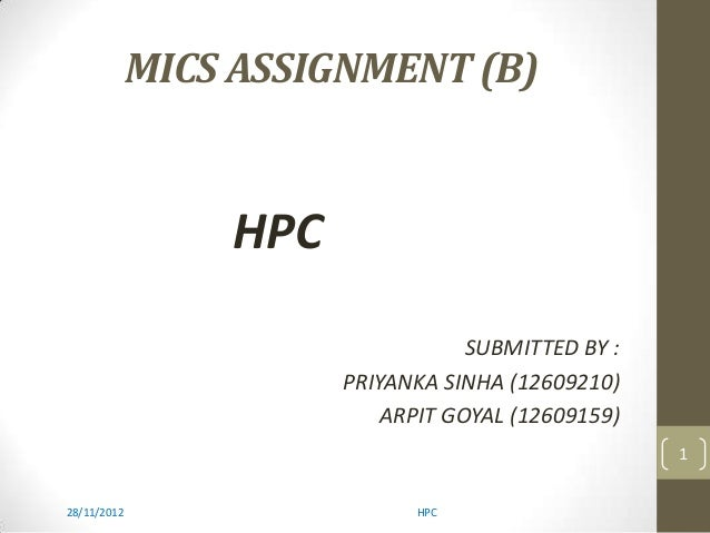 MICS ASSIGNMENT (B)HPCSUBMITTED BY :PRIYANKA SINHA (12609210)ARPIT GOYAL (12609159)28/11/2012 HPC1
