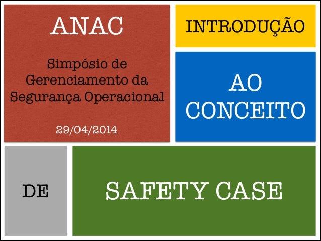 ANAC Simpósio de Gerenciamento da Segurança Operacional ! 29/04/2014 INTRODUÇÃO AO CONCEITO SAFETY CASEDE