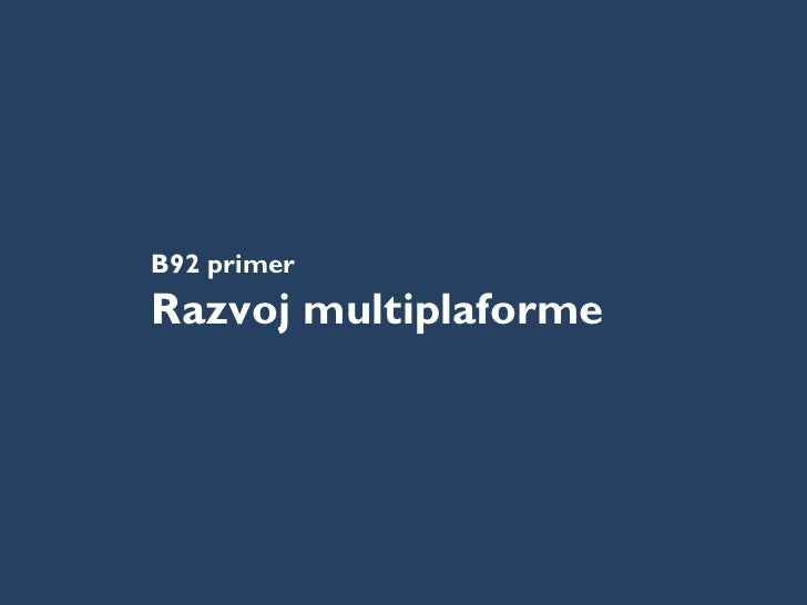 B92 primer Razvoj multiplaforme