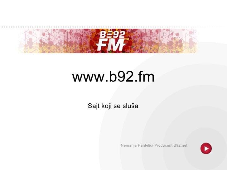 www.b92.fm Sajt koji se sluša   Nemanja Pantelić/ Producent B92.net