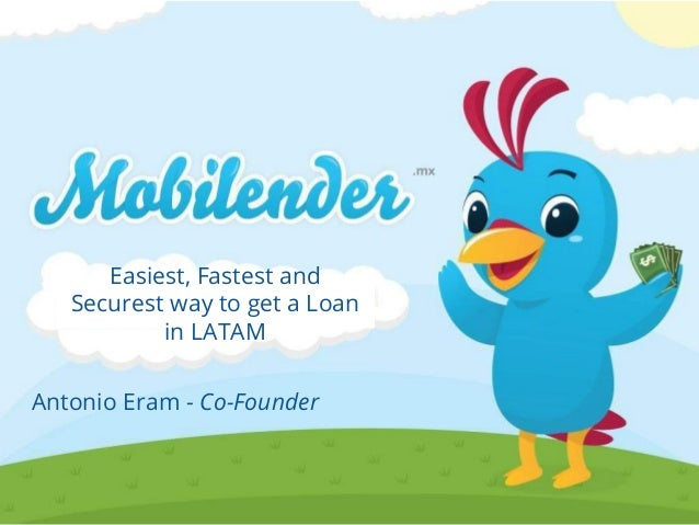 Easiest, Fastest and Securest way to get a Loan in LATAM Antonio Eram - Co-Founder