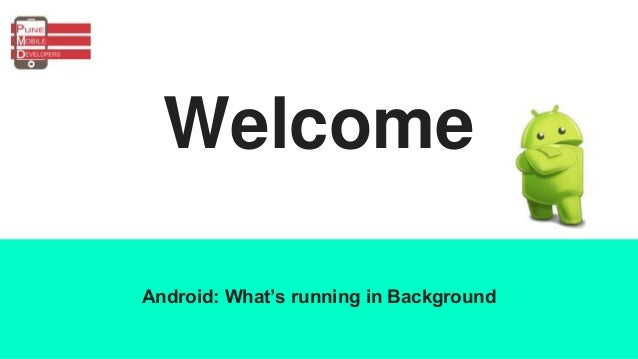 Welcome Android: What's running in Background
