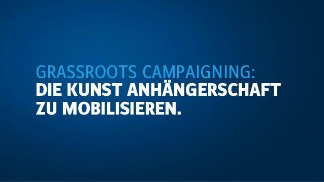 GRASSROOTS CAMPAIGNING: DIE KUNST ANHÄNGERSCHAFT ZU MOBILISIEREN.