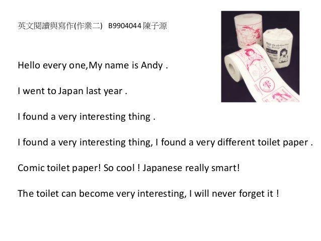 Hello every one,My name is Andy . I went to Japan last year . I found a very interesting thing . I found a very interestin...