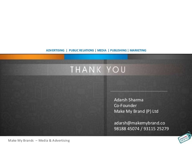 ADVERTISING   PUBLIC RELATIONS   MEDIA   PUBLISHING   MARKETING Make My Brands – Media & Advertising Adarsh Sharma Co-Foun...