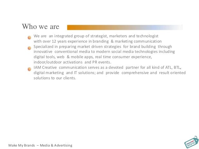 Who we are We are an integrated group of strategist, marketers and technologist with over 12 years experience in branding ...