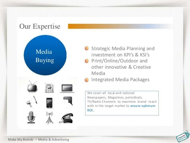 Strategic Media Planning and investment on KPI's & KSI's Print/Online/Outdoor and other innovative & Creative Media Integr...