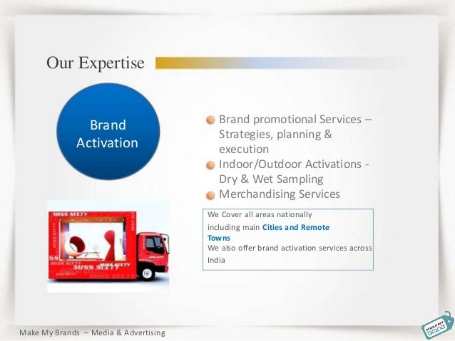 Our Expertise Brand Activation Brand promotional Services – Strategies, planning & execution Indoor/Outdoor Activations - ...