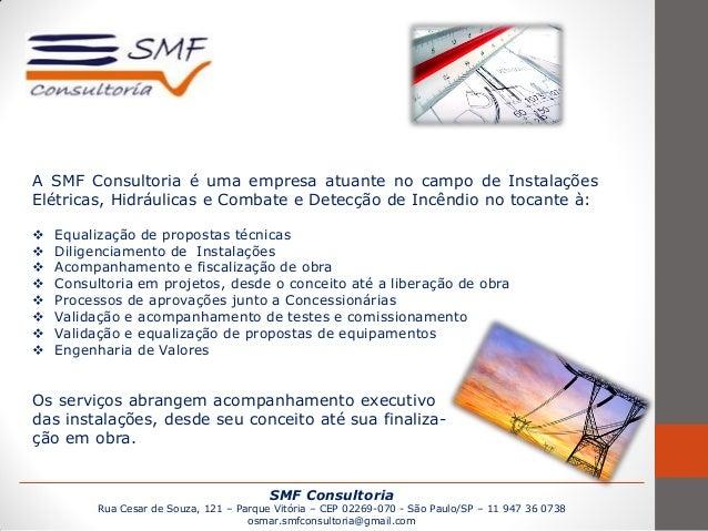 SMF Consultoria Rua Cesar de Souza, 121 – Parque Vitória – CEP 02269-070 - São Paulo/SP – 11 947 36 0738 osmar.smfconsulto...