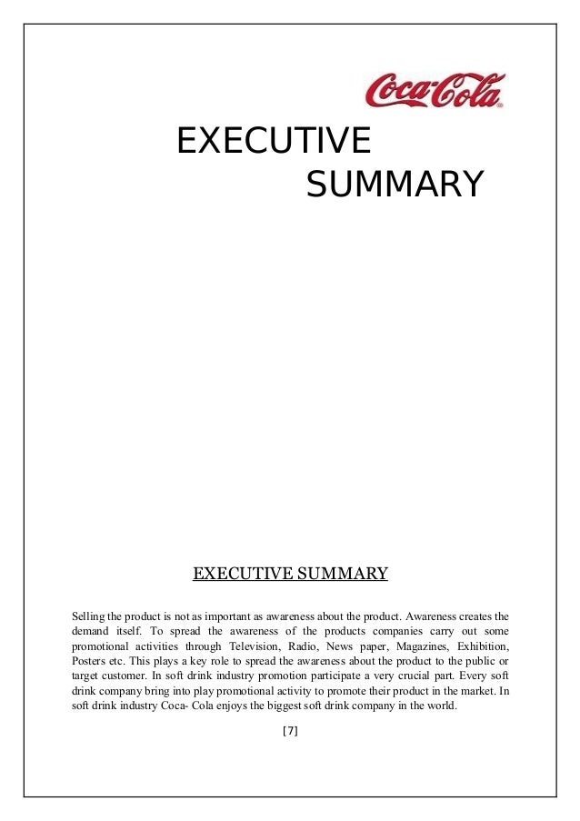 coca cola executive summary Executive summary this project is about the coca-cola company and one of the coca-cola company's products according to the marketing project in this project i have studies the different type of marketing techniques that used by the company for identify the need, wants and demand of the product which supplies to the.