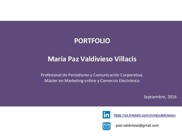 PORTFOLIO María Paz Valdivieso Villacís Profesional de Periodismo y Comunicación Corporativa. Máster en Marketing online y...
