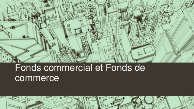 Fonds commercial et Fonds de commerce
