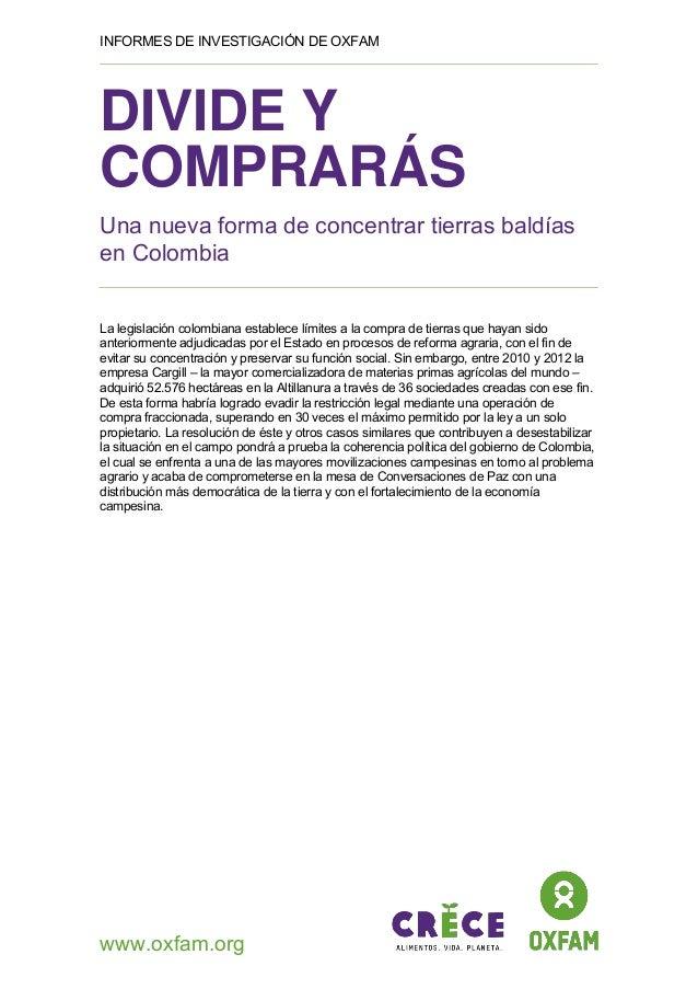 INFORMES DE INVESTIGACIÓN DE OXFAM www.oxfam.org DIVIDE Y COMPRARÁS Una nueva forma de concentrar tierras baldías en Colom...