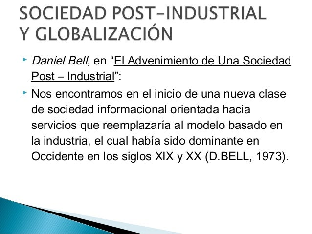 """ Daniel Bell, en """"El Advenimiento de Una Sociedad Post – Industrial"""":  Nos encontramos en el inicio de una nueva clase d..."""