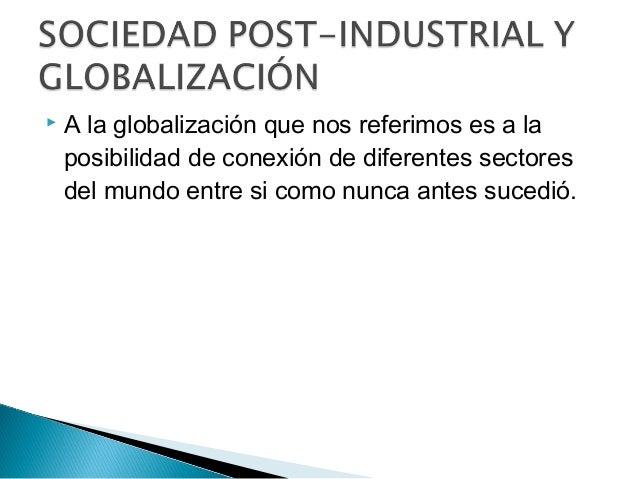  A la globalización que nos referimos es a la posibilidad de conexión de diferentes sectores del mundo entre si como nunc...