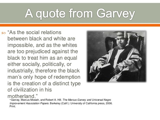 marcus garvey research paper essay Marcus garvey's ideas of black nationalism and fighting oppression helped shape the identity of african americans in the united states during the 1920's marcus garvey was born on august 17, 1887 in st ann's bay, jamaica.