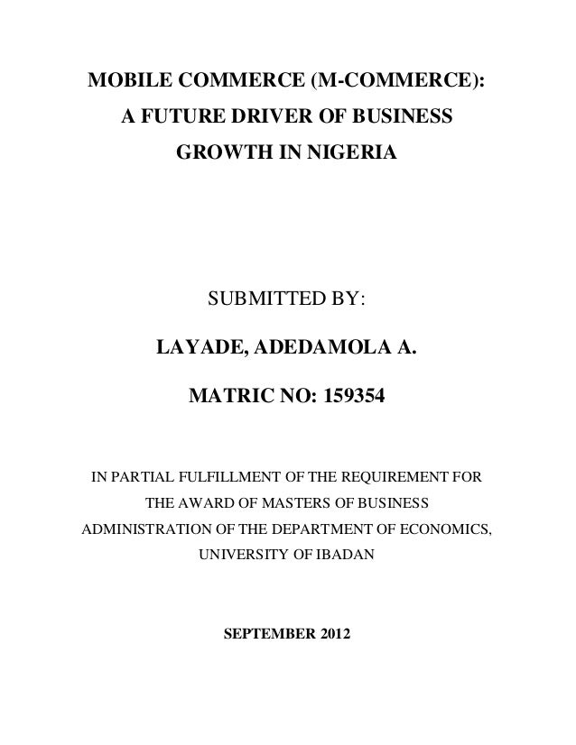 MOBILE COMMERCE (M-COMMERCE): A FUTURE DRIVER OF BUSINESS GROWTH IN NIGERIA SUBMITTED BY: LAYADE, ADEDAMOLA A. MATRIC NO: ...