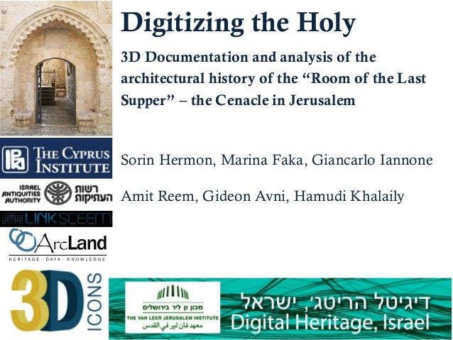 """Digitizing the Holy 3D Documentation and analysis of the architectural history of the """"Room of the Last Supper"""" – the Cena..."""
