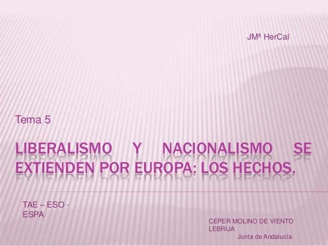 JMª HerCal  Tema 5  LIBERALISMO Y NACIONALISMO SE EXTIENDEN POR EUROPA: LOS HECHOS. TAE – ESO ESPA CEPER MOLINO DE VIENTO ...