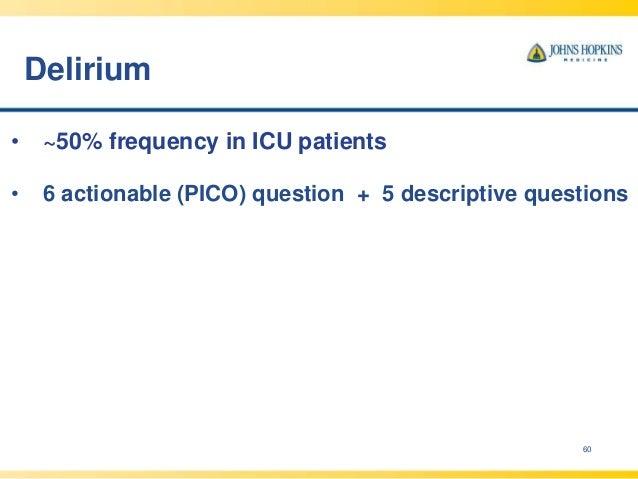 Delirium 60 • ~50% frequency in ICU patients • 6 actionable (PICO) question + 5 descriptive questions