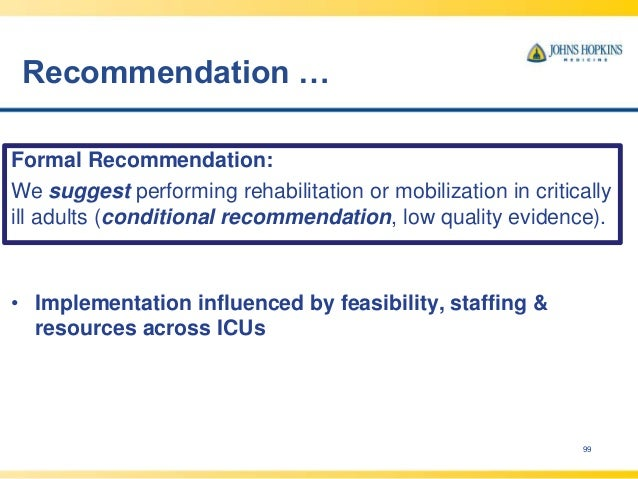 Recommendation … 99 Formal Recommendation: We suggest performing rehabilitation or mobilization in critically ill adults (...