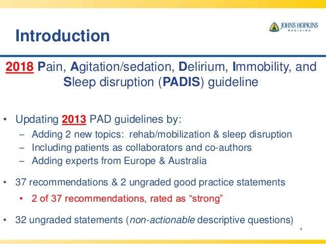 Introduction 4 2018 Pain, Agitation/sedation, Delirium, Immobility, and Sleep disruption (PADIS) guideline • Updating 2013...