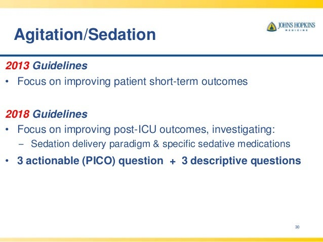 Agitation/Sedation 30 2013 Guidelines • Focus on improving patient short-term outcomes 2018 Guidelines • Focus on improvin...