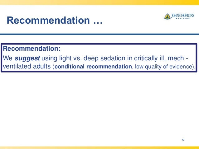 Recommendation … 43 Recommendation: We suggest using light vs. deep sedation in critically ill, mech - ventilated adults (...