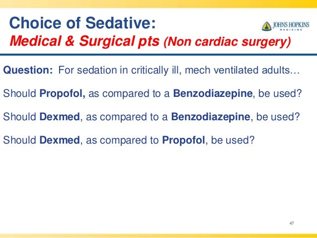 Choice of Sedative: Medical & Surgical pts (Non cardiac surgery) 47 Question: For sedation in critically ill, mech ventila...