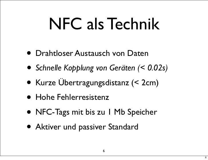 NFC als Technik• Drahtloser Austausch von Daten• Schnelle Kopplung von Geräten (< 0.02s)• Kurze Übertragungsdistanz (< 2cm...