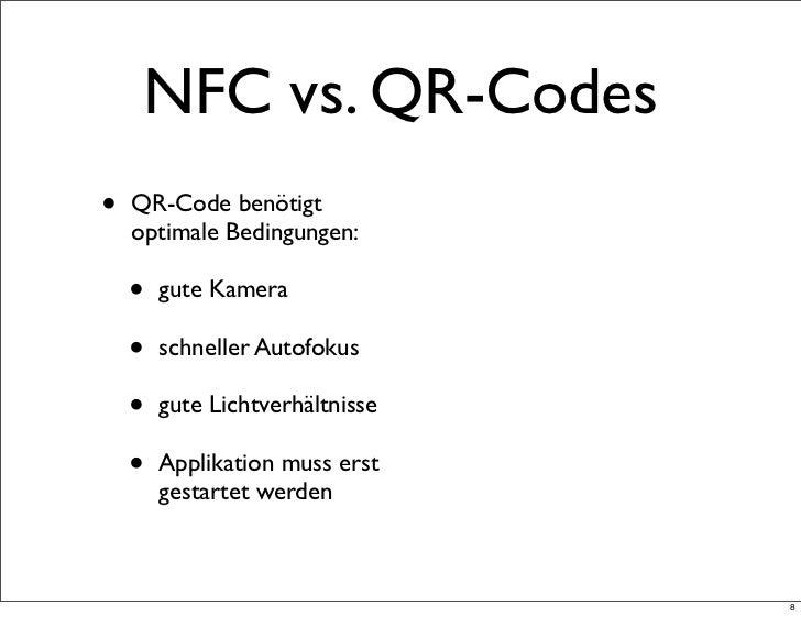 NFC vs. QR-Codes•   QR-Code benötigt    optimale Bedingungen:    •   gute Kamera    •   schneller Autofokus    •   gute Li...