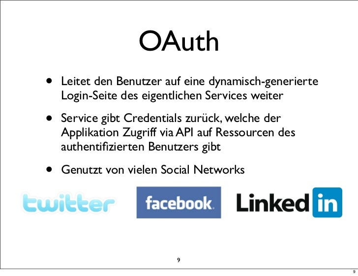 OAuth•   Leitet den Benutzer auf eine dynamisch-generierte    Login-Seite des eigentlichen Services weiter•   Service gibt...
