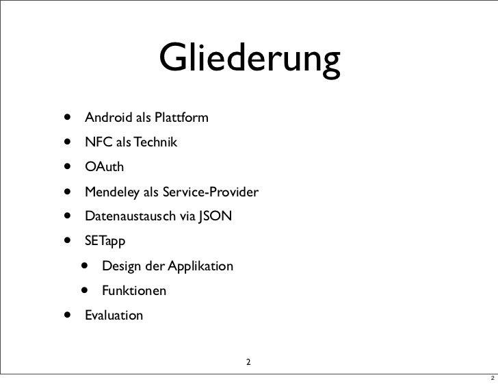 Gliederung•   Android als Plattform•   NFC als Technik•   OAuth•   Mendeley als Service-Provider•   Datenaustausch via JSO...