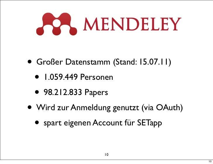 • Großer Datenstamm (Stand: 15.07.11) • 1.059.449 Personen • 98.212.833 Papers• Wird zur Anmeldung genutzt (via OAuth) • s...