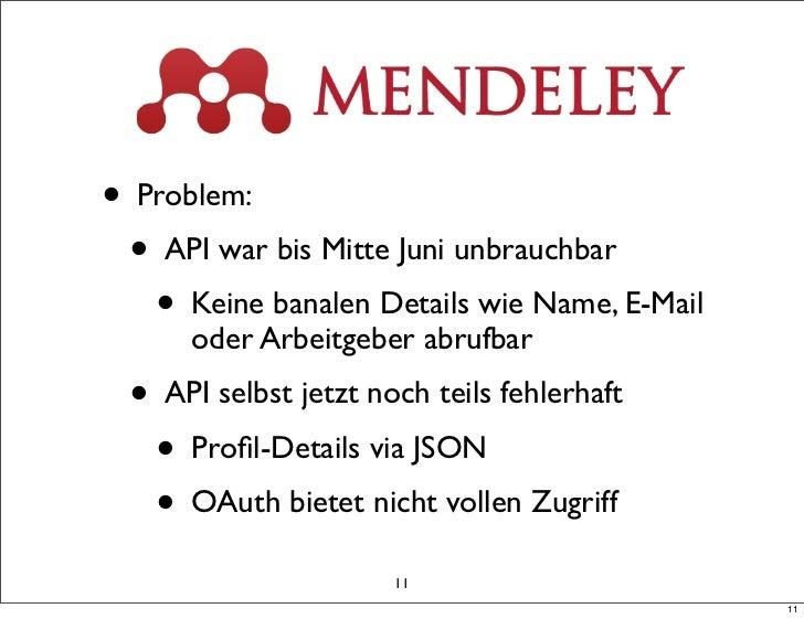 • Problem:  • API war bis Mitte Juni unbrauchbar    • Keine banalen Details wie Name, E-Mail       oder Arbeitgeber abrufb...
