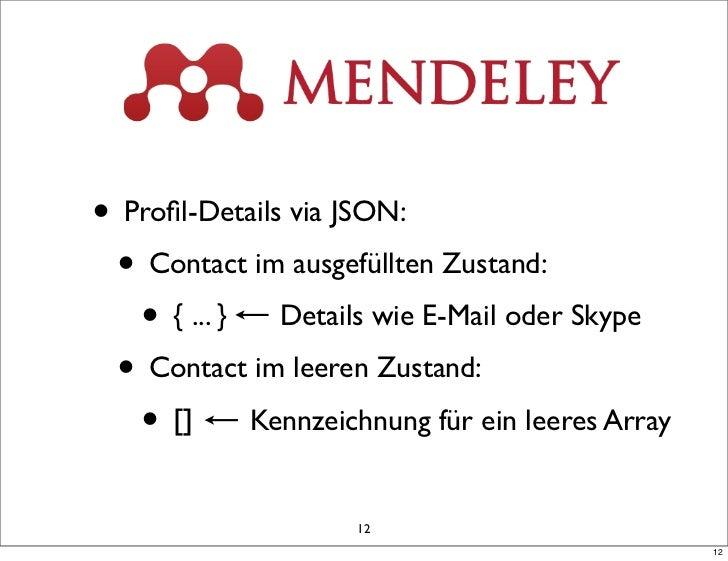 • Profil-Details via JSON: • Contact im ausgefüllten Zustand:   • { ... } Details wie E-Mail oder Skype • Contact im leeren...