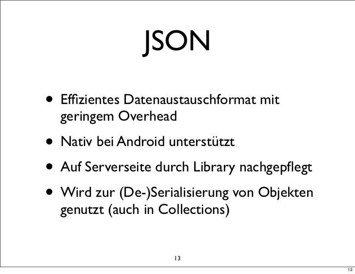 JSON• Effizientes Datenaustauschformat mit  geringem Overhead• Nativ bei Android unterstützt• Auf Serverseite durch Library...