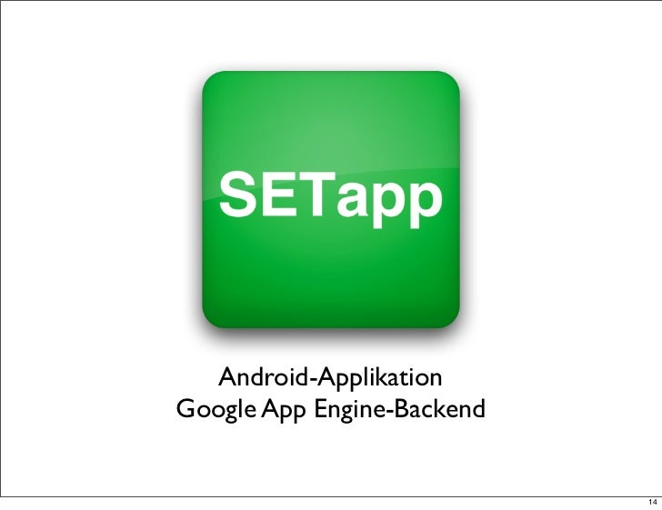 Android-ApplikationGoogle App Engine-Backend                            14