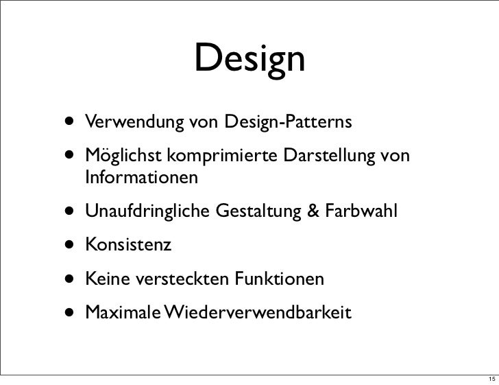 Design• Verwendung von Design-Patterns• Möglichst komprimierte Darstellung von  Informationen• Unaufdringliche Gestaltung ...