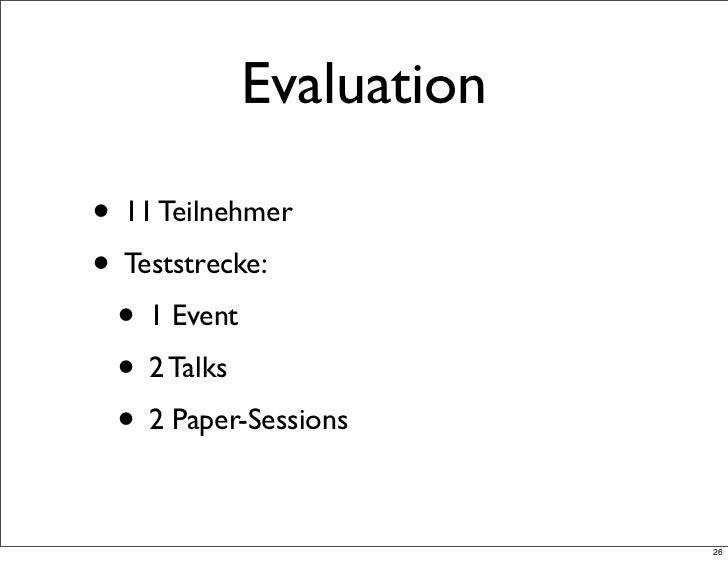 Evaluation• 11 Teilnehmer• Teststrecke: • 1 Event • 2 Talks • 2 Paper-Sessions                        26
