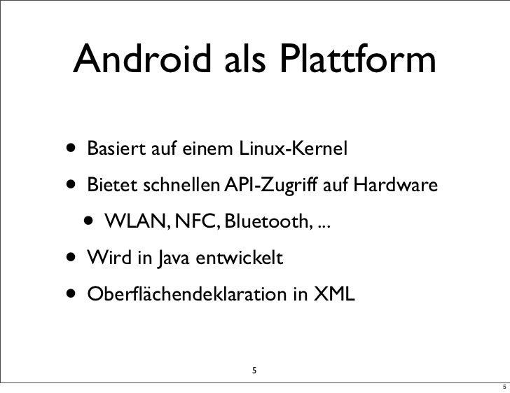 Android als Plattform• Basiert auf einem Linux-Kernel• Bietet schnellen API-Zugriff auf Hardware • WLAN, NFC, Bluetooth, ....