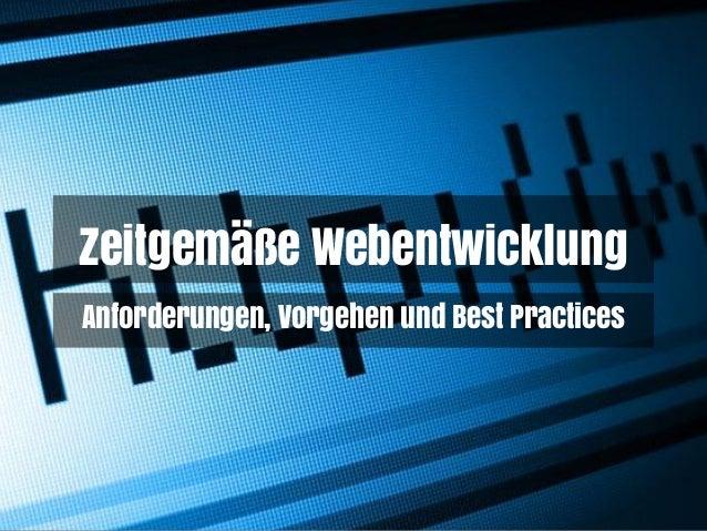 Zeitgemäße Webentwicklung Anforderungen, Vorgehen und Best Practices