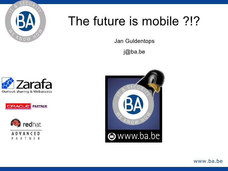 The future is mobile ?!?         Jan Guldentops            j@ba.be                              www.ba.be