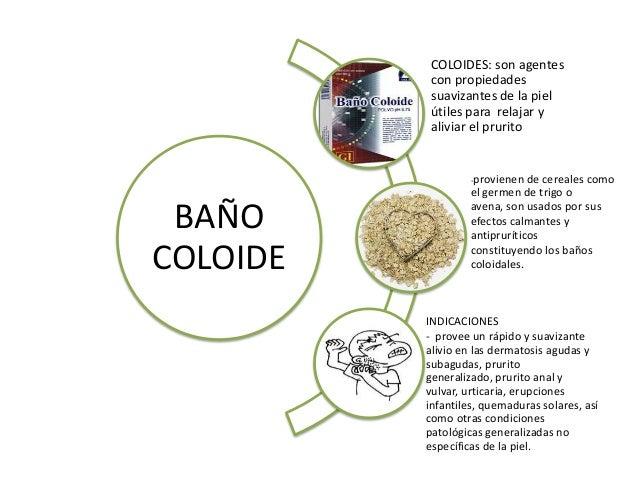 BAÑO COLOIDE COLOIDES: son agentes con propiedades suavizantes de la piel útiles para relajar y aliviar el prurito -provie...